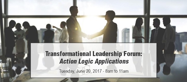 Transformational Leadership Forum: Action Logic Applications